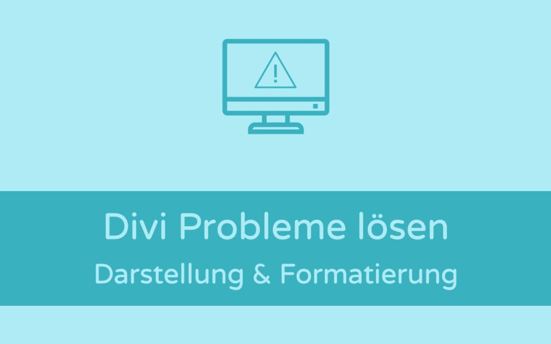 Divi Theme Probleme lösen: Darstellung & Formatierung