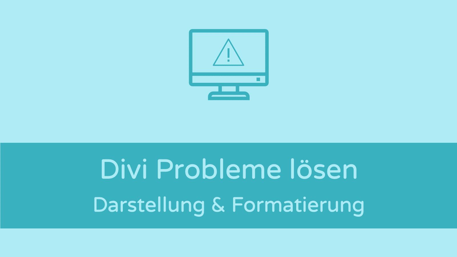 Divi Theme Probleme: Darstellung & Formatierung