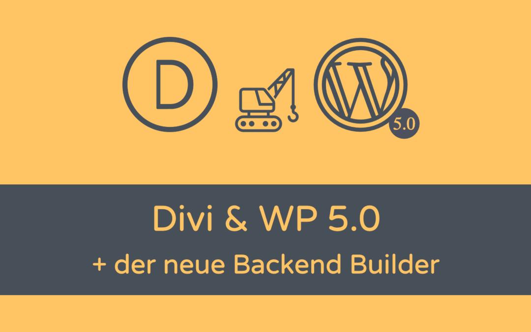 Divi, WordPress 5.0 und der neue Backend Builder
